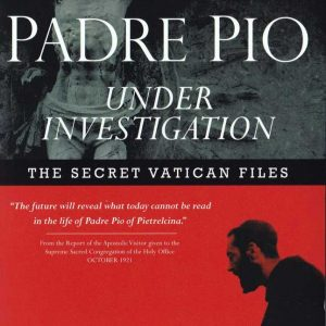 PADRE PIO UNDER INVESTIGATION: THE SECRET VATICAN FILES - B0018EN